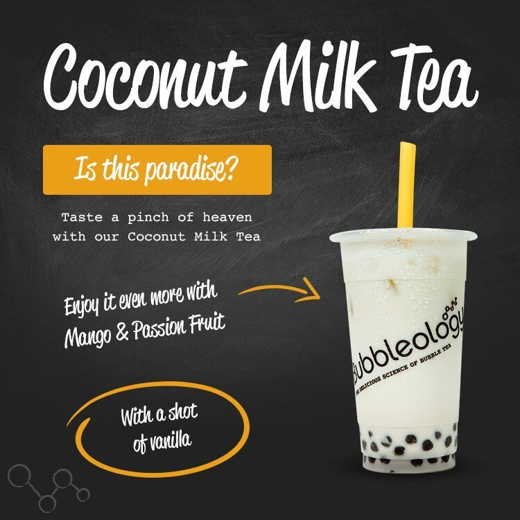 Coconut Milk Tea - is this paradise? Taste a pinch of heaven with our Coconut Milk Tea. Enjoy it even more with Mango & Passion Fruit. With a shot of vanilla.