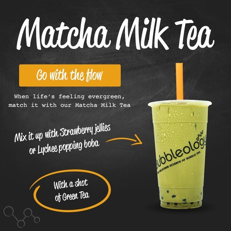 Matcha Milk Tea, go with the flow. When life's feeling evergreen, match it with our Matcha Milk Tea. Mix it up with strawberry jellies or lychee popping boba. With a shot of Green Tea.