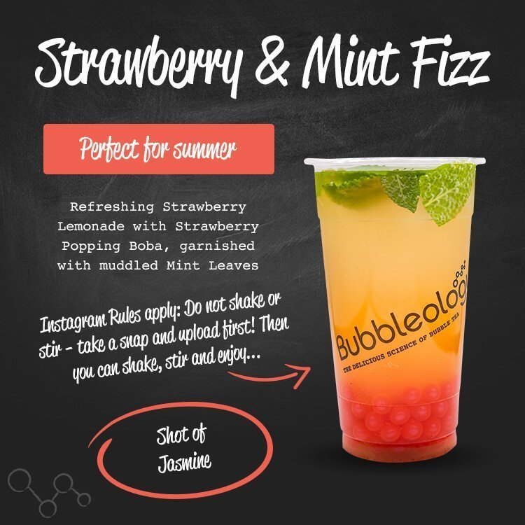 Strawberry & Mint Fizz - perfect for summer. Refreshing Strawberry Lemonade with Strawberry popping Boba, garnished with muddled Mint Leaves. Instagram rules apply: do not shake or stir - take a snap and upload first! Then you can shake, stir and enjoy... Shot of Jasmine.