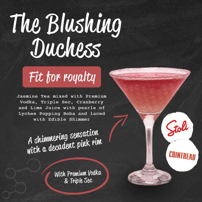 The Blushing Duchess - fit for royalty. Jasmine tea mixed with Premium Vodka, Triple sec, Cranberry and lime juice with pearls of strawberry popping boba and laced with Edible Shimmer. A shimmering sensation with a decadent pink rim. With premium vodka & triple sec.