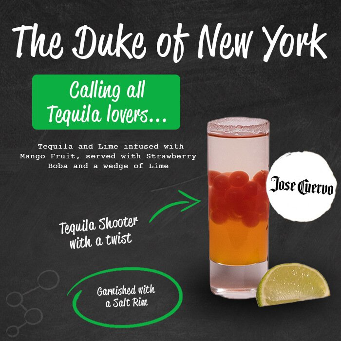 The Duke of New York - calling all tequila lovers...Tequila and lime infused with mango fruit, served with Strawberry boba and a wedge of lime. Tequila shooter with a twist. Garnished with a salt rim.