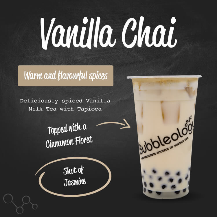 vanilla chai - warm and flavourful spices. Deliciously spiced Vanilla Milk Tea with tapioca. Topped with a cinnamon floret, Shot of Jasmine.