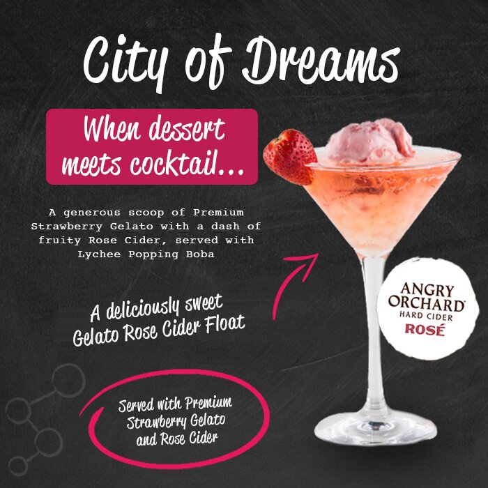 City of Dreams - when dessert meets cocktail... a generous scoop of premium strawberry gelato with a dash of fruity rose cider, served with lychee popping boba. A deliciously sweet gelato rose cider float. Served with premium strawberry gelato and rose cider.