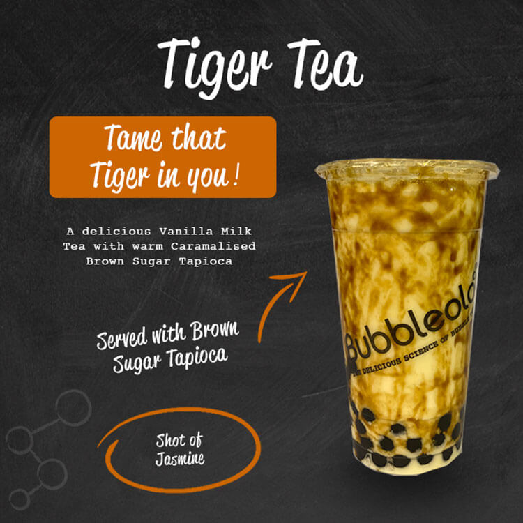 Tiger Tea - Tame that Tiger in you! A delicious Vanilla Milk Tea with warm Caramalised Brown Sugar Tapioca. Served with Brown Sugar Tapioca. Shot of Jasmine.